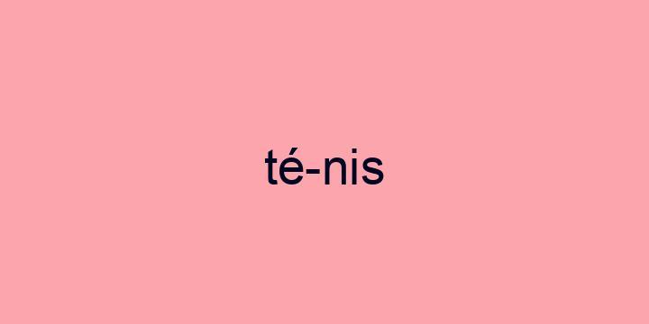 Separação silábica da palavra Ténis: Té-nis