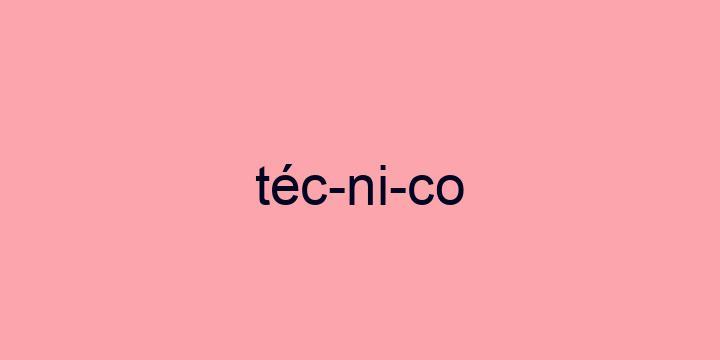 Separação silábica da palavra Técnico: Téc-ni-co