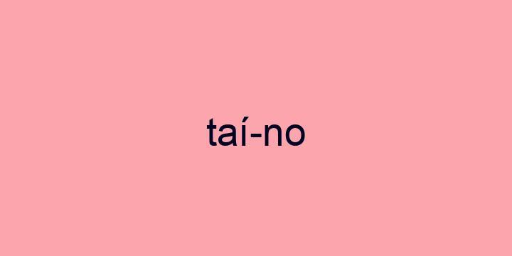 Separação silábica da palavra Taíno: Taí-no