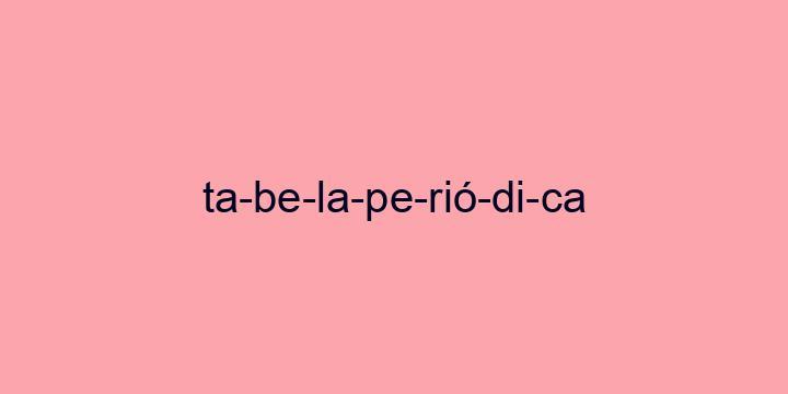 Separação silábica da palavra Tabela periódica: Ta-be-la-pe-rió-di-ca