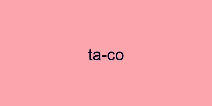 Separação silábica da palavra Taco: Ta-co