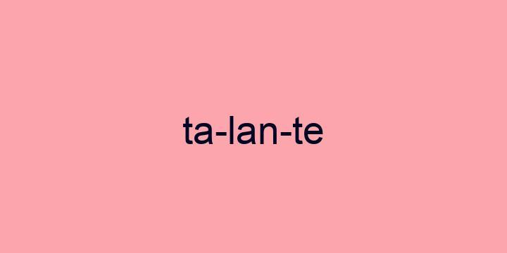 Separação silábica da palavra Talante: Ta-lan-te