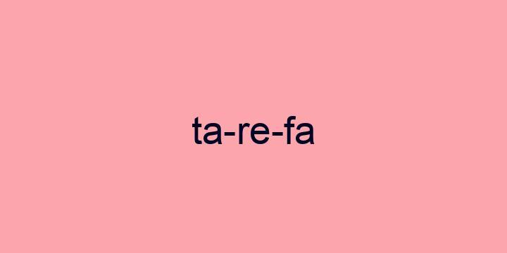 Separação silábica da palavra Tarefa: Ta-re-fa