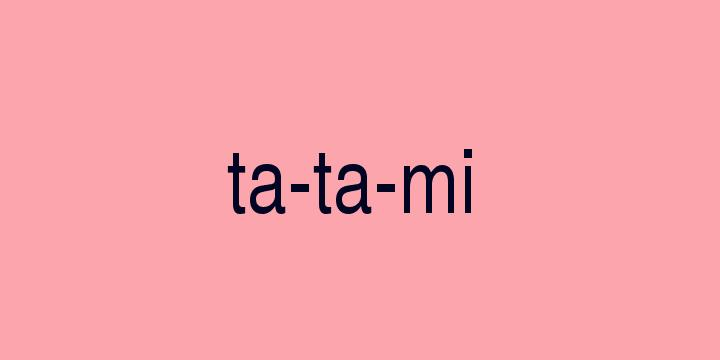 Separação silábica da palavra Tatami: Ta-ta-mi