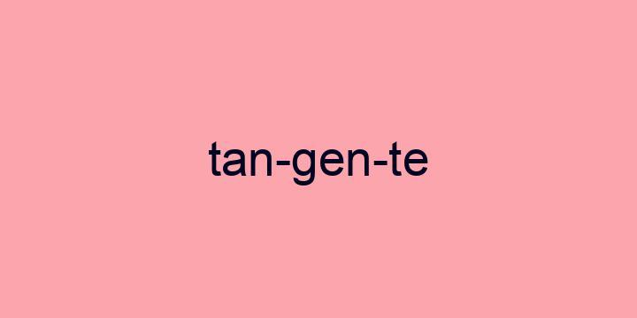 Separação silábica da palavra Tangente: Tan-gen-te