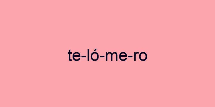 Separação silábica da palavra Telómero: Te-ló-me-ro