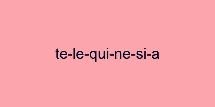 Separação silábica da palavra Telequinesia: Te-le-qui-ne-si-a
