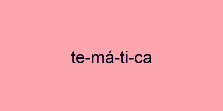 Separação silábica da palavra Temática: Te-má-ti-ca