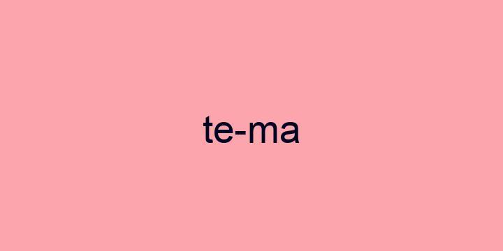 Separação silábica da palavra Tema: Te-ma
