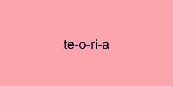 Separação silábica da palavra Teoria: Te-o-ri-a