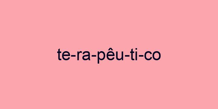Separação silábica da palavra Terapêutico: Te-ra-pêu-ti-co