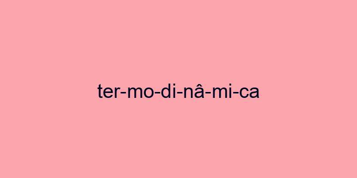 Separação silábica da palavra Termodinâmica: Ter-mo-di-nâ-mi-ca