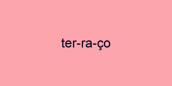 Separação silábica da palavra Terraço: Ter-ra-ço