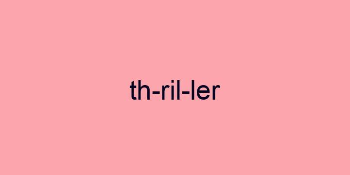 Separação silábica da palavra Thriller: Th-ril-ler