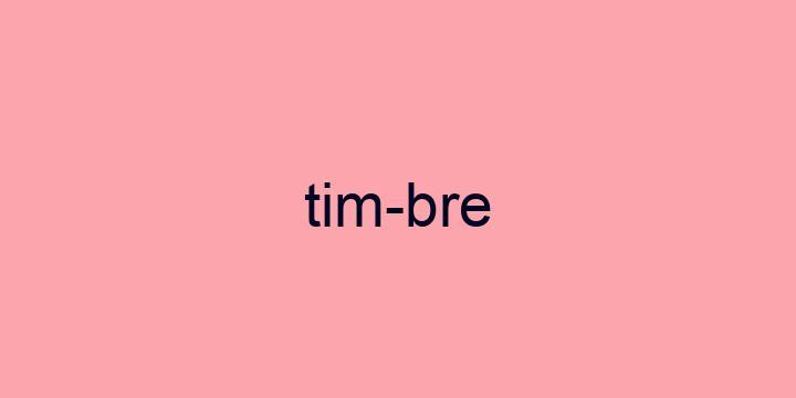 Separação silábica da palavra Timbre: Tim-bre