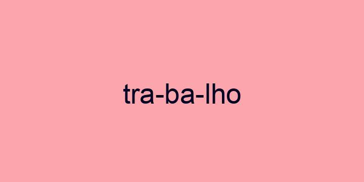 Separação silábica da palavra Trabalho: Tra-ba-lho
