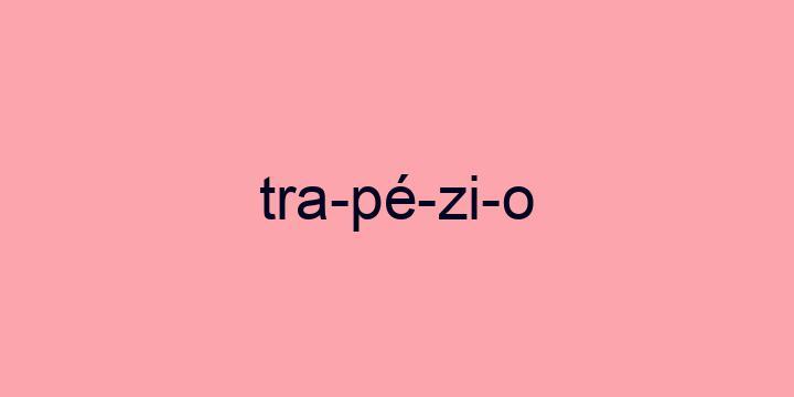 Separação silábica da palavra Trapézio: Tra-pé-zi-o