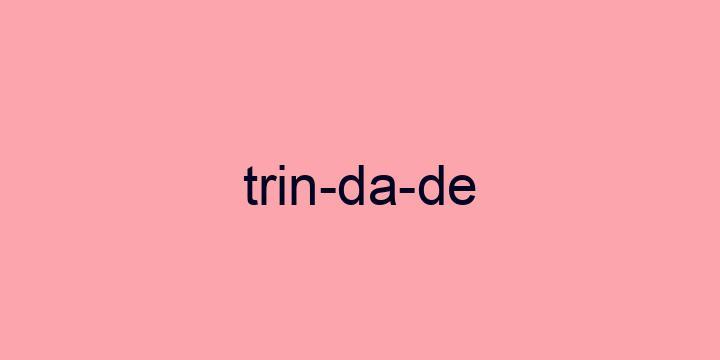 Separação silábica da palavra Trindade: Trin-da-de