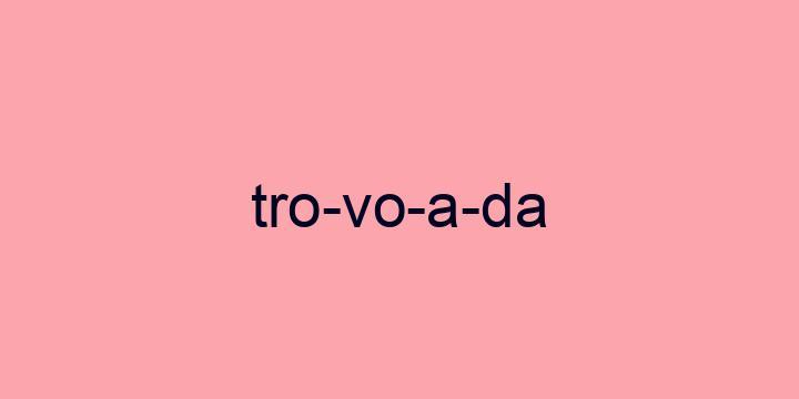Separação silábica da palavra Trovoada: Tro-vo-a-da