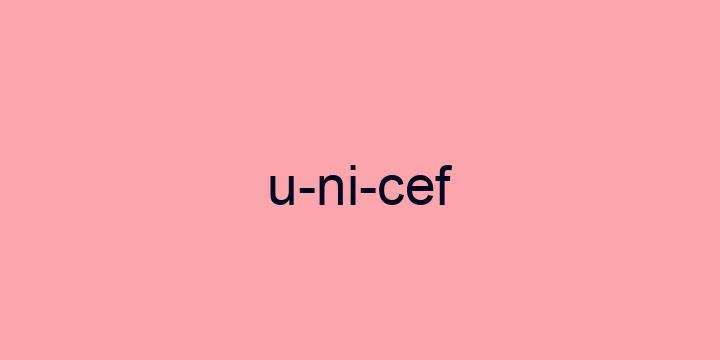 Separação silábica da palavra UNICEF: U-NI-CEF