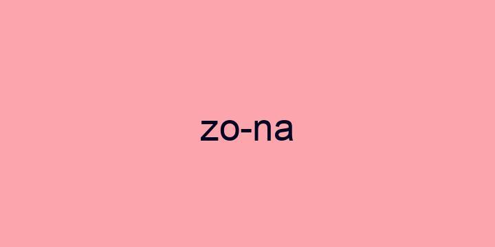 Separação silábica da palavra Zona: Zo-na